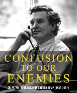 Confusion to our Enemies: the Selected Journalism of Arnold Kemp